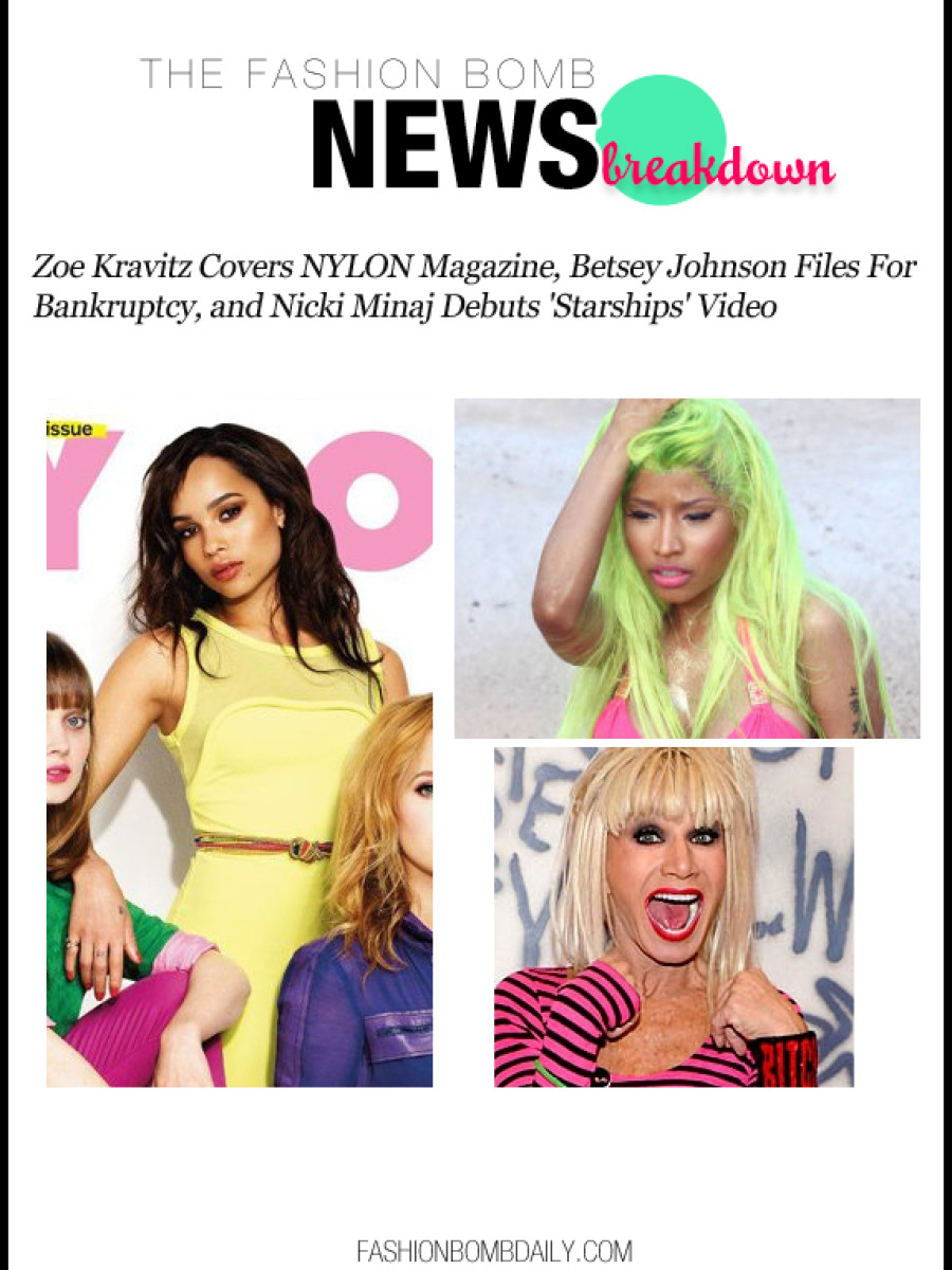 Zoe Kravitz Covers NYLON Magazine, Betsey Johnson Files For Bankruptcy, and Nicki Minaj Debuts 'Starships' Video