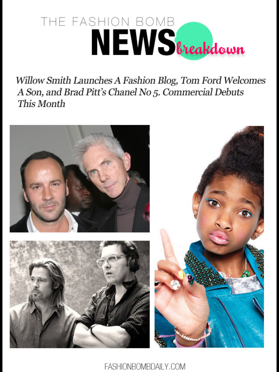 The Fashion Bomb News Break Down-100512-The Fashion Bomb News Breakdown- Willow Smith Launches A Fashion Blog, Tom Ford Welcomes A Son, and Brad Pitt's Chanel No 5. Commercial Debuts This Month