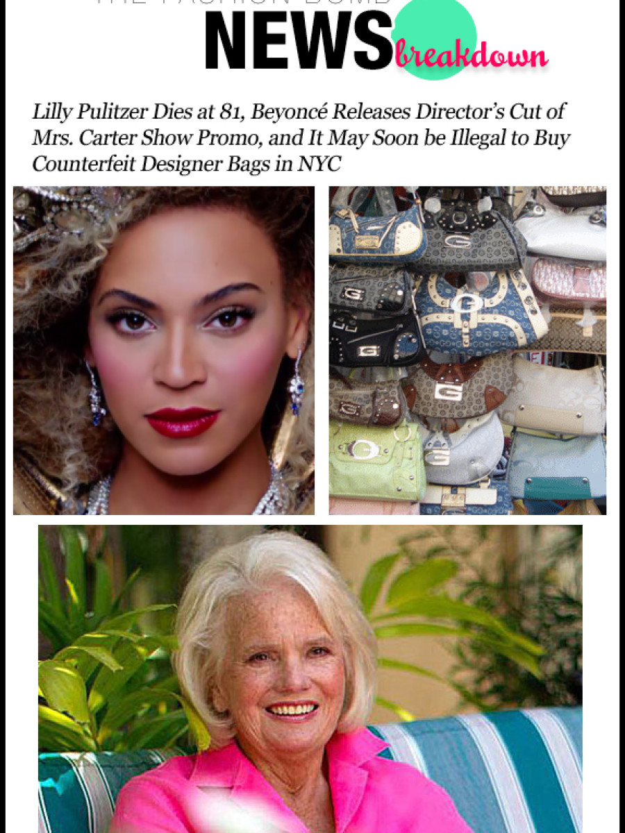 The Fashion Bomb News Break Down-040813-Lilly Pulitzer Dies at 81, Beyoncé Releases Director's Cut of Mrs. Carter Show Promo, and It May Soon be Illegal to Buy Counterfeit Designer Bags in NYC